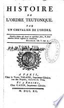 Histoire de l'Ordre teutonique par un chevalier de l'Ordre,...