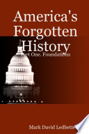 America s Forgotten History  Part One  Foundations