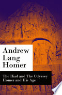 The Iliad and The Odyssey   Homer and His Age