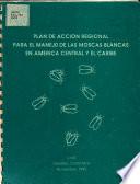 Plan de Accion Regional Para El Manejo de Las Moscas Blancas en America Central Y El Caribe
