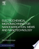Electrochemical Micromachining for Nanofabrication  MEMS and Nanotechnology