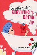 The Girls  Guide to Surviving a Break Up