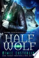 Half Wolf  Alpha Underground Book 1
