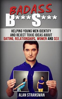 Badass B***s***: Helping Young Men Identify and Reject Toxic Ideas about Dating, Relationships, Women and Sex
