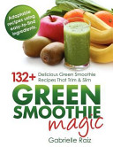 Green Smoothie Magic   132  Delicious Green Smoothie Recipes That Trim and Slim