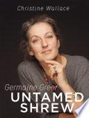 Germaine Greer  Untamed Shrew