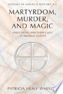 Martyrdom  Murder  and Magic