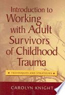 Introduction to Working with Adult Survivors of Childhood Trauma  Techniques and Strategies