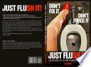 Don T Fix It Don T Force It Just Flush It