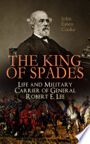 The King of Spades     Life and Military Carrier of General Robert E  Lee