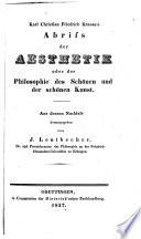 Karl Christian Friedrich Krause's Abriss der aesthetik oder der philosophie des schönen und der schönen kunst