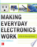 Making Everyday Electronics Work  A Do It Yourself Guide
