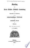 Katalog der Kreis-Muster-Modelle-Sammlung von Unterfranken und Aschaffenburg und des technologischen Cabinets des polytechnischen Vereins in Würzburg