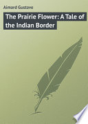The Prairie Flower  A Tale of the Indian Border