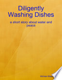 Diligently Washing Dishes  a Short Story About Water and Peace