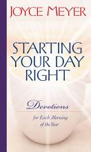 Starting Your Day Right: Devotions for Each Morning of the Year [Book]