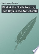 download ebook first at the north pole: or, two boys in the arctic circle pdf epub