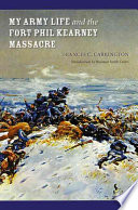 My Army Life And The Fort Phil Kearny Massacre : and the fort phil kearney massacre recounted the...