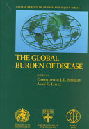 The Global Burden Of Disease A Comprehensive Assessment Of Mortality And Disability From Diseases Injuries And Risk Factors In 1990 And Projected To 2020