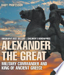 Alexander the Great   Military Commander and King of Ancient Greece   Biography Best Sellers   Children s Biographies