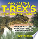 download ebook why are the t-rex's forearms so small? everything about dinosaurs - animal book 6 year old | children's animal books pdf epub