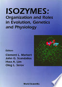 Isozymes Organization And Roles In Evolution Genetics And Physiology Proceedings Of The Seventh International Congress On Isozymes book