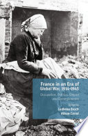 France in an Era of Global War, 1914-1945 Occupation, Politics, Empire and Entanglements