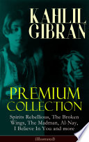 KAHLIL GIBRAN Premium Collection  Spirits Rebellious  The Broken Wings  The Madman  Al Nay  I Believe In You and more  Illustrated