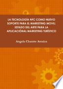 La tecnolog  a nfc como nuevo soporte para el marketing movil  estado del arte para la aplicaci  n al marketing Tur  stico