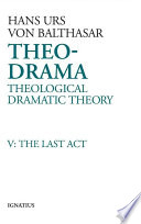 Theo-Drama: Theological Dramatic Theory, Vol. 5 Theological Dramatic Theory By The