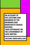 An Account of the Customs and Manners of the Micmakis and Maricheets Savage Nations  Now Dependent on the Government of Cape Breton