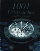 1001 Wristwatches : including classics, developments, and collections. besides the...
