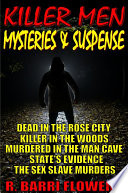 Killer Men Mysteries   Suspense 5 Book Bundle  Dead in the Rose City Killer in The Woods Murdered in the Man Cave State s Evidence The Sex Slave Murders
