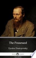 The Possessed By Fyodor Dostoyevsky Delphi Classics Illustrated