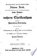 Des hocherleuchteten  geist  und trostreichen Lehrers Johann Arnd sechs B  cher vom wahren Christenthum