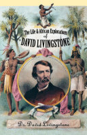 The Life and African Exploration of David Livingstone