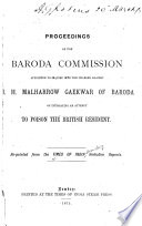 Proceedings of the Baroda Commission, Appointed to Inquire Into the Charges Against H. Malharrow Gaekwar of Baroda, of Instigating an Attempt to Poison the British Resident