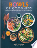 Bowls Of Goodness Vibrant Vegetarian Recipes Full Of Nourishment