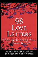 98 Love Letters That Will Bring You to Your Knees  Poems and Love Letters of Great Men and Women