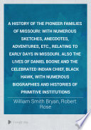 A History of the Pioneer Families of Missouri With Numerous Sketches, Anecdotes, Adventures, Etc., Relating to Early Days in Missouri. Also the Lives of Daniel Boone and the Celebrated Indian Chief, Black Hawk, with Numerous Biographies and Histories of Primitive Institutions