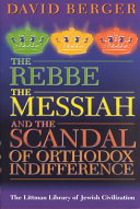 The Rebbe  the Messiah  and the Scandal of Orthodox Indifference And An Appeal Focusing On The