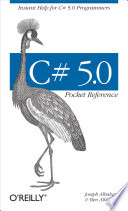 C# 5.0 Pocket Reference : practical and tightly focused book tells you...