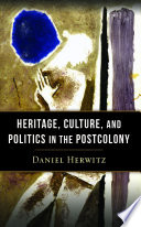 Heritage  Culture  and Politics in the Postcolony