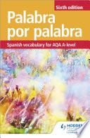 Palabra Por Palabra Sixth Edition Spanish Vocabulary For Aqa A Level