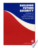Building future security   strategies for restructuring the defense technology and industrial base
