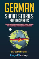 German Short Stories For Beginners 20 Captivating Short Stories To Learn German Grow Your Vocabulary The Fun Way