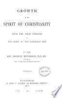 Growth Of The Spirit Of Christianity To The Dawn Of The Lutheran Era book