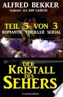 Der Kristall des Sehers, Teil 3 von 3 (Romantic Thriller Serial)