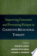 Improving Outcomes and Preventing Relapse in Cognitive behavioral Therapy