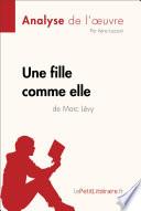 UNE FILLE COMME ELLE DE MARC LEVY (ANALYSE DE L'OEUVRE);COMPRENDRE LA LITTERATURE AVEC LEPETITLITTERAIRE. FR